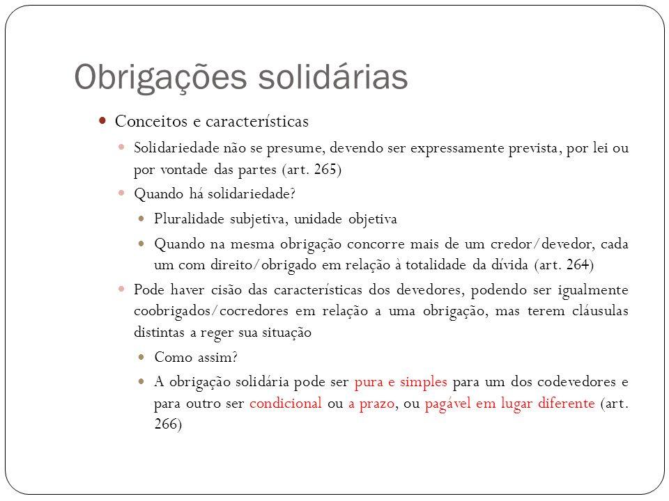 Obrigações solidárias Conceitos e características Solidariedade não se presume, devendo ser expressamente prevista, por lei ou por vontade das partes