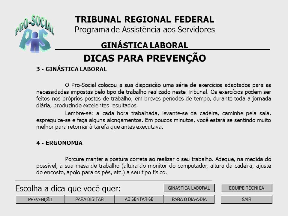 3 - GINÁSTICA LABORAL O Pro-Social colocou a sua disposição uma série de exercícios adaptados para as necessidades impostas pelo tipo de trabalho real