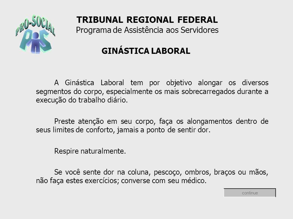 GINÁSTICA LABORAL TRIBUNAL REGIONAL FEDERAL Programa de Assistência aos Servidores A Ginástica Laboral tem por objetivo alongar os diversos segmentos