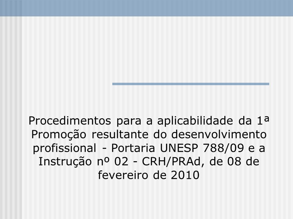 Procedimentos para a aplicabilidade da 1ª Promoção resultante do desenvolvimento profissional - Portaria UNESP 788/09 e a Instrução nº 02 - CRH/PRAd, de 08 de fevereiro de 2010