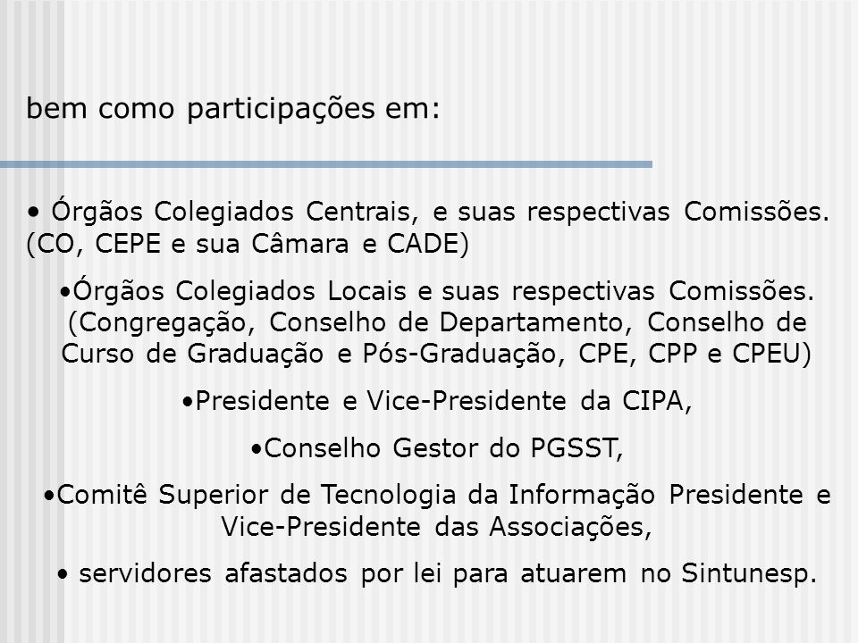 bem como participações em: Órgãos Colegiados Centrais, e suas respectivas Comissões.