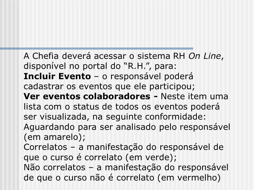A Chefia deverá acessar o sistema RH On Line, disponível no portal do R.H., para: Incluir Evento – o responsável poderá cadastrar os eventos que ele p