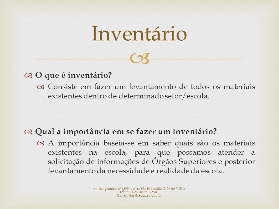 O que é inventário? Consiste em fazer um levantamento de todos os materiais existentes dentro de determinado setor/escola. Qual a importância em se fa