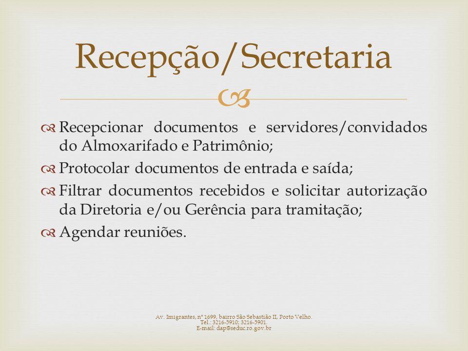 Recepcionar documentos e servidores/convidados do Almoxarifado e Patrimônio; Protocolar documentos de entrada e saída; Filtrar documentos recebidos e