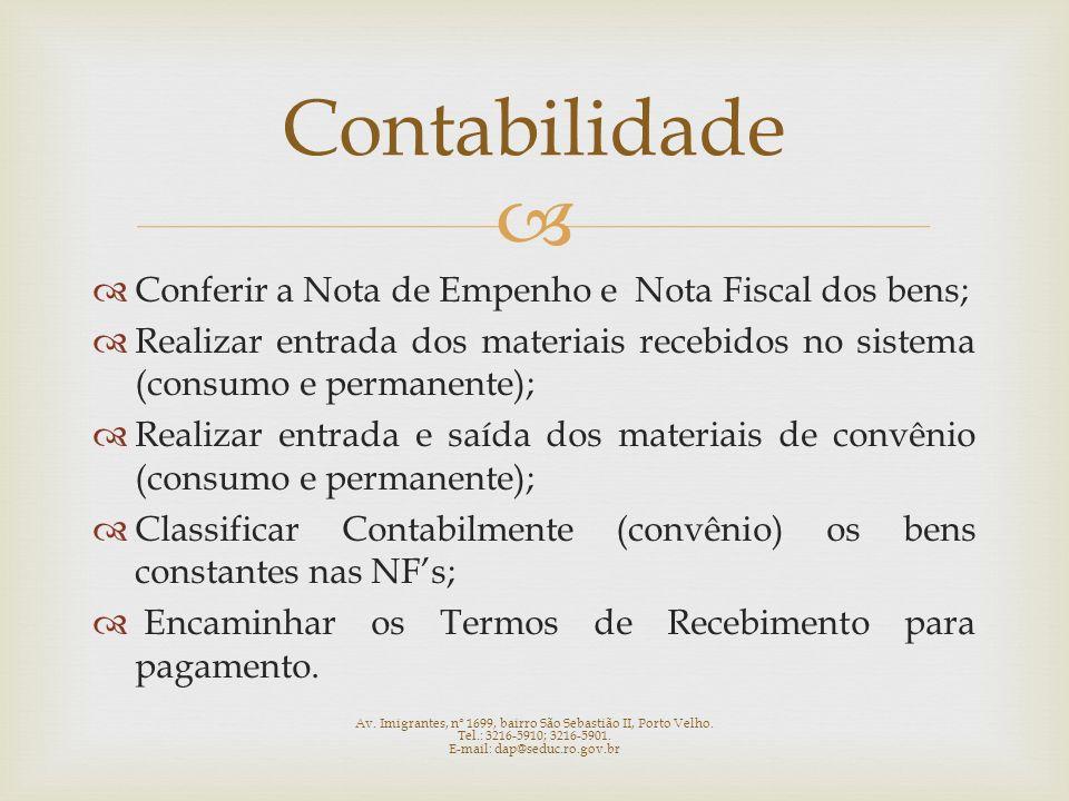 Conferir a Nota de Empenho e Nota Fiscal dos bens; Realizar entrada dos materiais recebidos no sistema (consumo e permanente); Realizar entrada e saíd