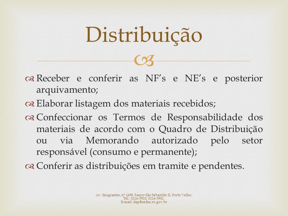 Receber e conferir as NFs e NEs e posterior arquivamento; Elaborar listagem dos materiais recebidos; Confeccionar os Termos de Responsabilidade dos ma
