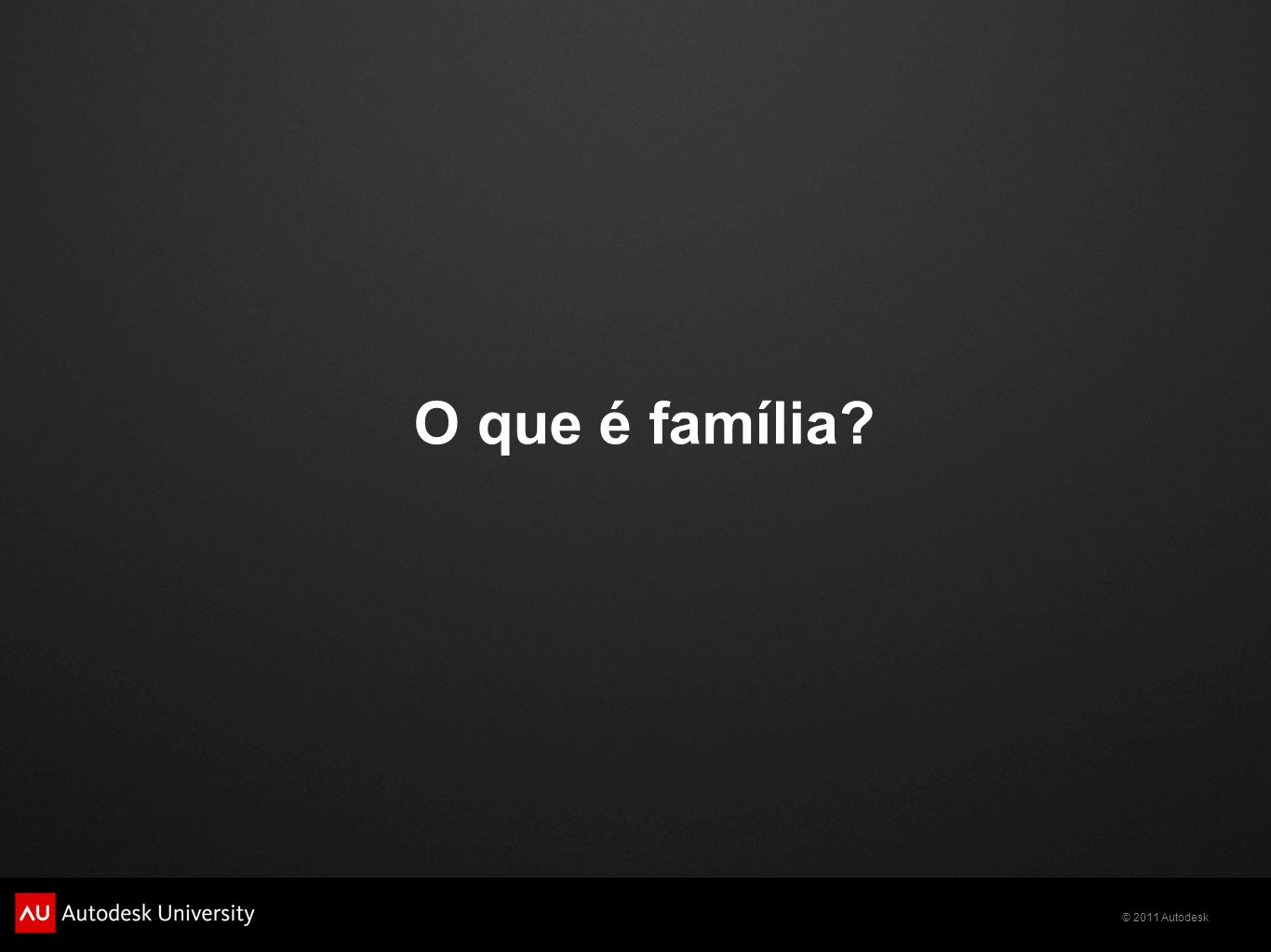 © 2011 Autodesk O que é família.