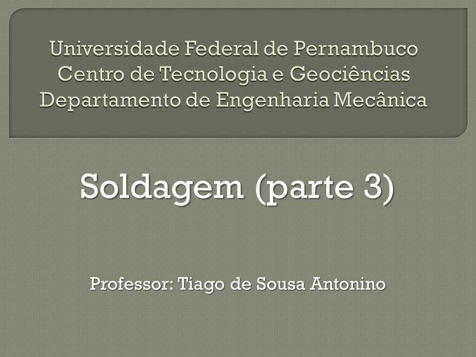 Soldagem (parte 3) Professor: Tiago de Sousa Antonino