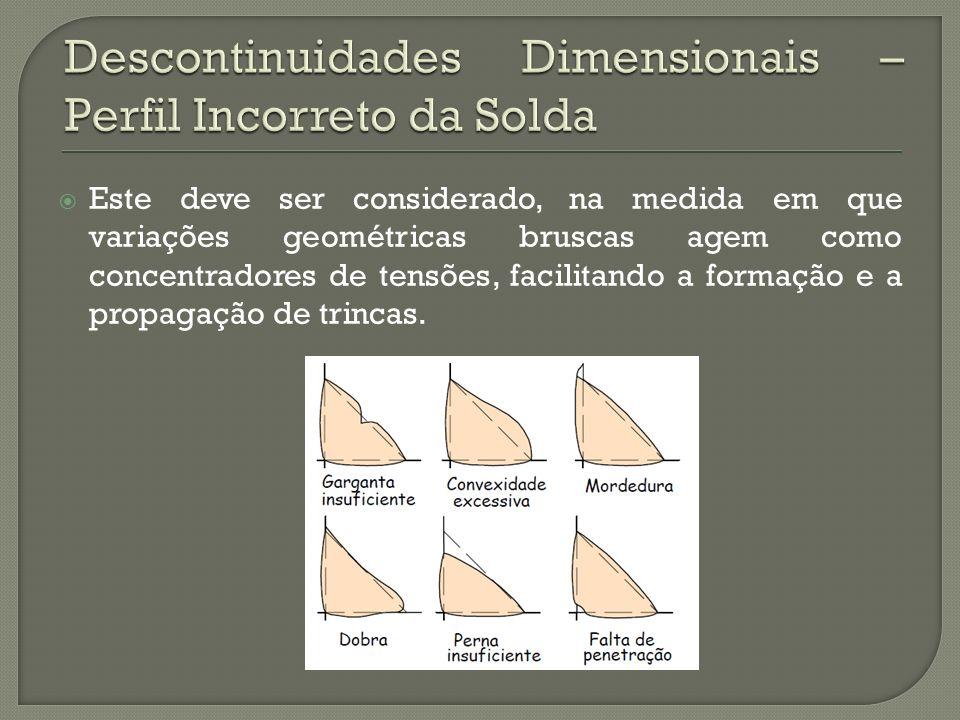 Este deve ser considerado, na medida em que variações geométricas bruscas agem como concentradores de tensões, facilitando a formação e a propagação d