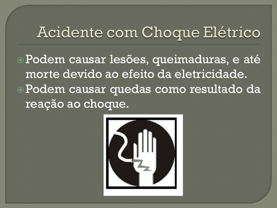 Podem causar lesões, queimaduras, e até morte devido ao efeito da eletricidade. Podem causar quedas como resultado da reação ao choque.