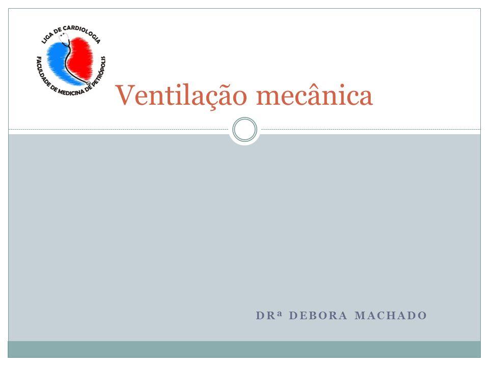 DRª DEBORA MACHADO Ventilação mecânica