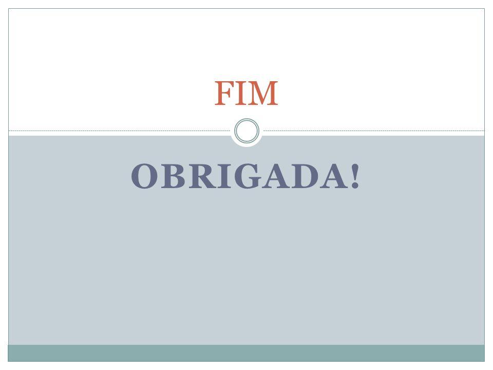 OBRIGADA! FIM