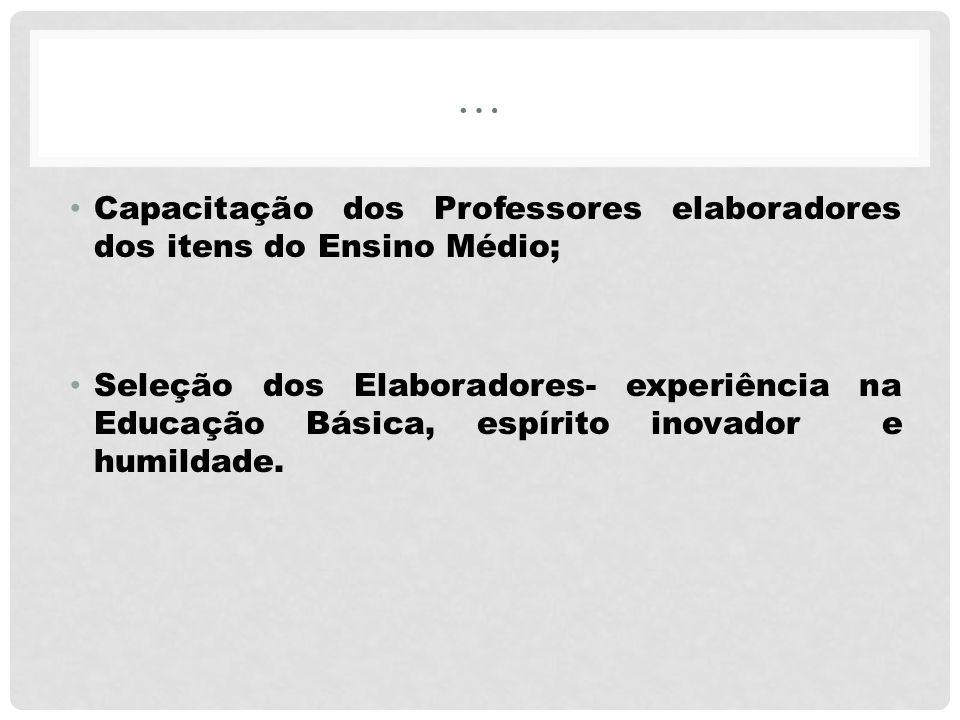 … Capacitação dos Professores elaboradores dos itens do Ensino Médio; Seleção dos Elaboradores- experiência na Educação Básica, espírito inovador e hu