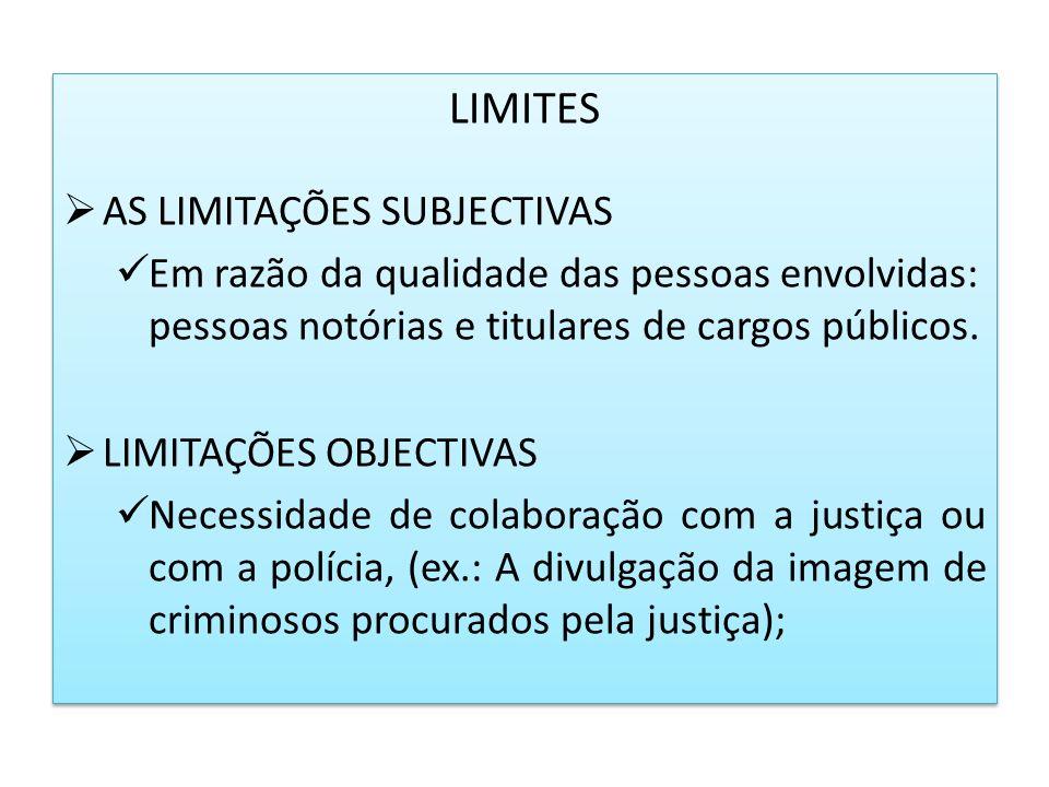 LIMITES AS LIMITAÇÕES SUBJECTIVAS Em razão da qualidade das pessoas envolvidas: pessoas notórias e titulares de cargos públicos. LIMITAÇÕES OBJECTIVAS