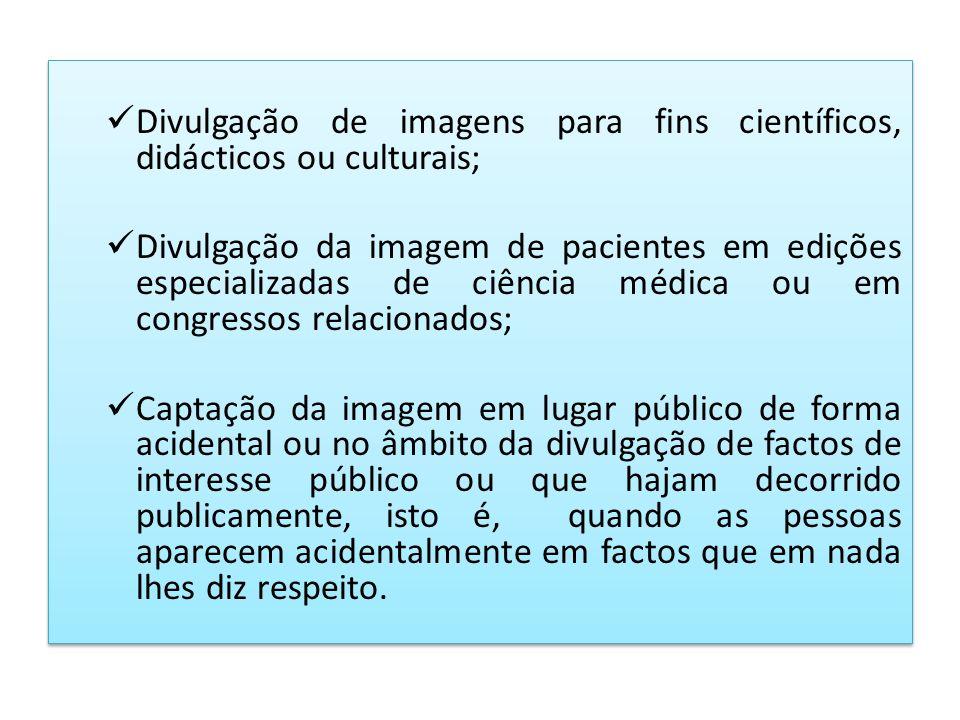 Divulgação de imagens para fins científicos, didácticos ou culturais; Divulgação da imagem de pacientes em edições especializadas de ciência médica ou