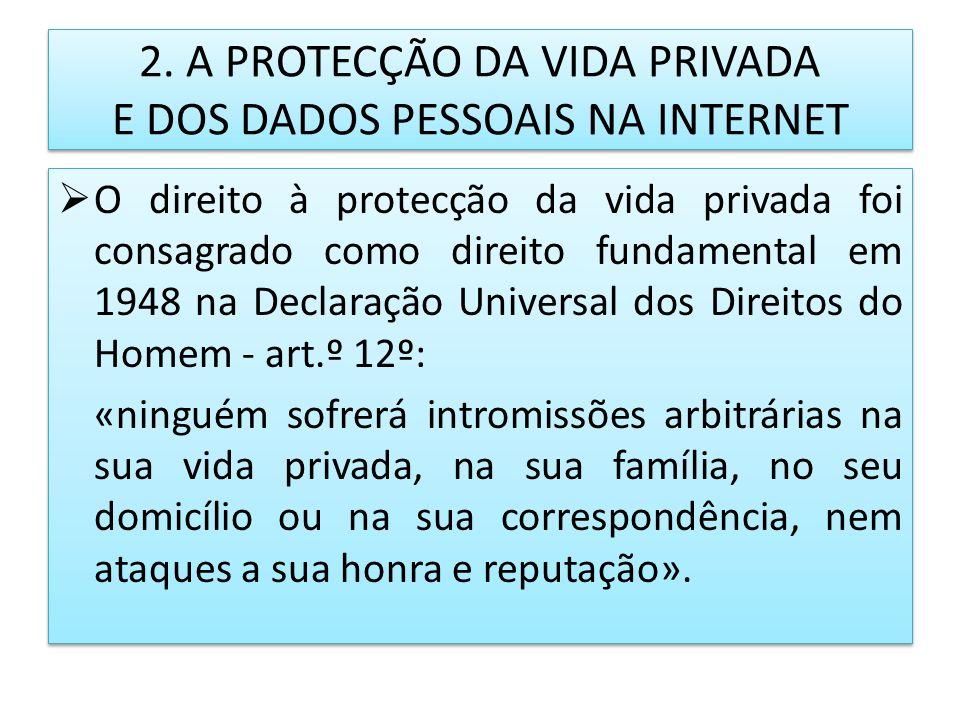 2. A PROTECÇÃO DA VIDA PRIVADA E DOS DADOS PESSOAIS NA INTERNET O direito à protecção da vida privada foi consagrado como direito fundamental em 1948