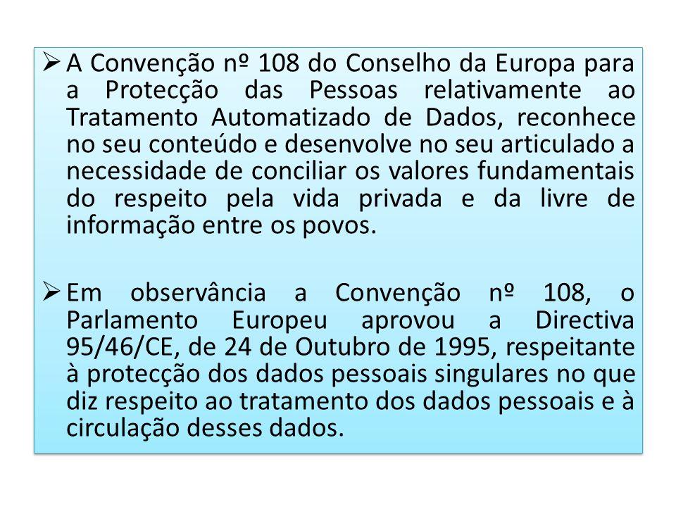 A Convenção nº 108 do Conselho da Europa para a Protecção das Pessoas relativamente ao Tratamento Automatizado de Dados, reconhece no seu conteúdo e d