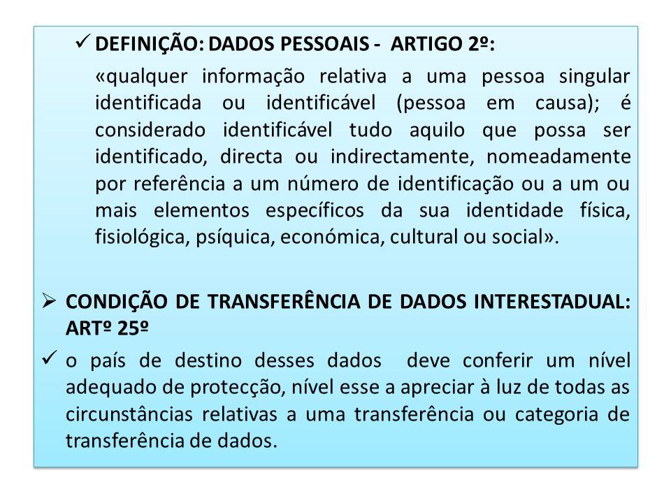 DEFINIÇÃO: DADOS PESSOAIS - ARTIGO 2º: «qualquer informação relativa a uma pessoa singular identificada ou identificável (pessoa em causa); é consider