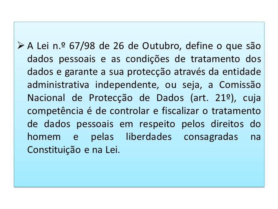 A Lei n.º 67/98 de 26 de Outubro, define o que são dados pessoais e as condições de tratamento dos dados e garante a sua protecção através da entidade