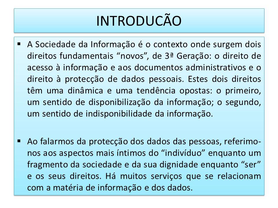 INTRODUCÃO A Sociedade da Informação é o contexto onde surgem dois direitos fundamentais novos, de 3ª Geração: o direito de acesso à informação e aos