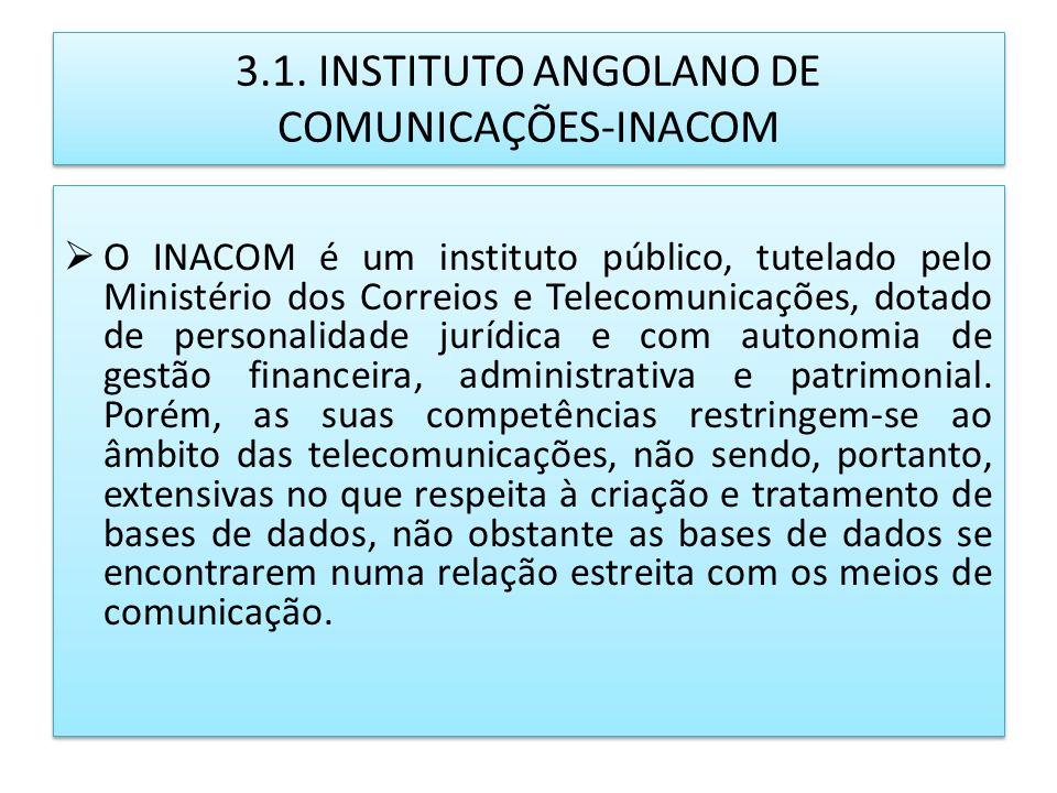 3.1. INSTITUTO ANGOLANO DE COMUNICAÇÕES-INACOM O INACOM é um instituto público, tutelado pelo Ministério dos Correios e Telecomunicações, dotado de pe