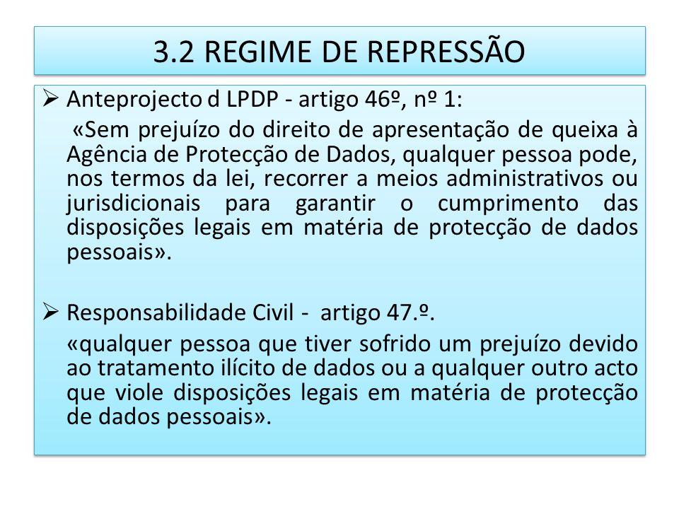 3.2 REGIME DE REPRESSÃO Anteprojecto d LPDP - artigo 46º, nº 1: «Sem prejuízo do direito de apresentação de queixa à Agência de Protecção de Dados, qu