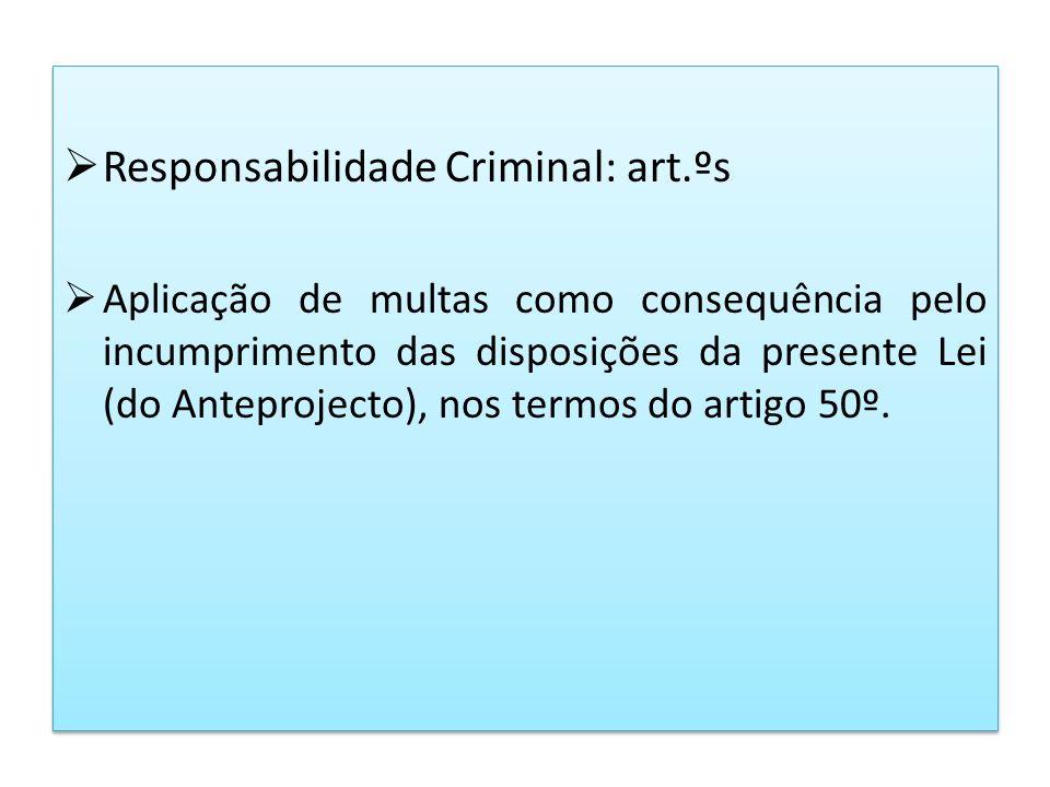 Responsabilidade Criminal: art.ºs Aplicação de multas como consequência pelo incumprimento das disposições da presente Lei (do Anteprojecto), nos term