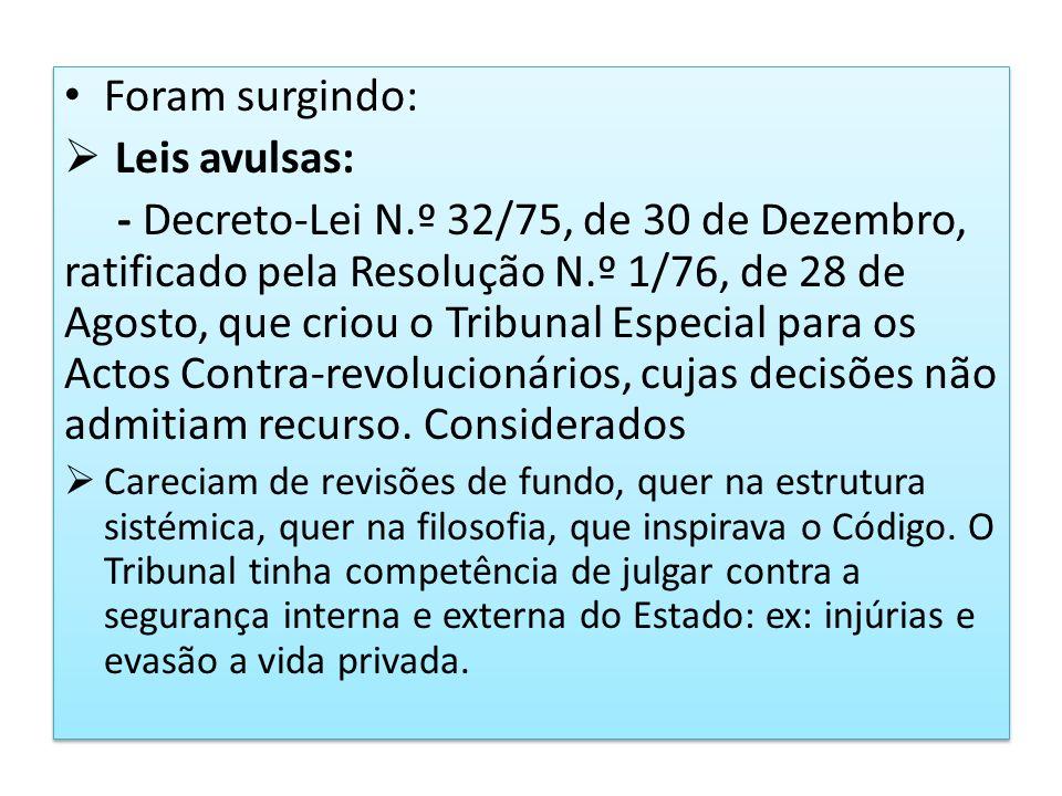 Foram surgindo: Leis avulsas: - Decreto-Lei N.º 32/75, de 30 de Dezembro, ratificado pela Resolução N.º 1/76, de 28 de Agosto, que criou o Tribunal Es