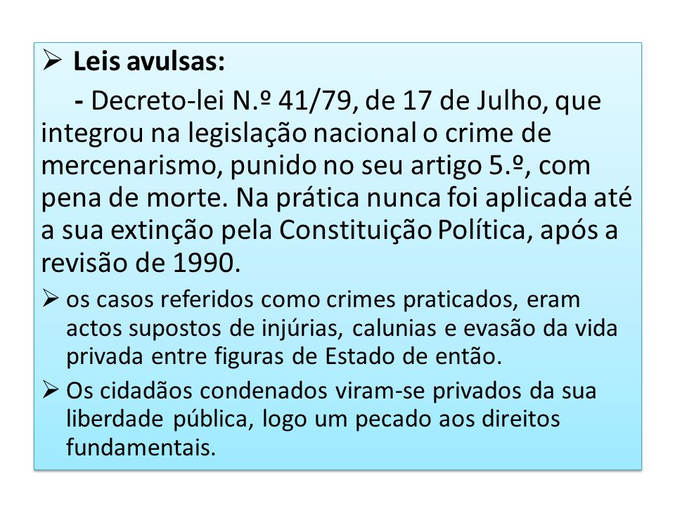 Leis avulsas: - Decreto-lei N.º 41/79, de 17 de Julho, que integrou na legislação nacional o crime de mercenarismo, punido no seu artigo 5.º, com pena