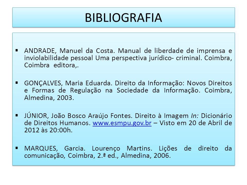 BIBLIOGRAFIA ANDRADE, Manuel da Costa. Manual de liberdade de imprensa e inviolabilidade pessoal Uma perspectiva jurídico- criminal. Coimbra, Coimbra