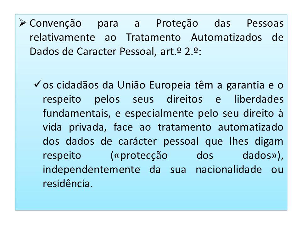 Convenção para a Proteção das Pessoas relativamente ao Tratamento Automatizados de Dados de Caracter Pessoal, art.º 2.º: os cidadãos da União Europeia