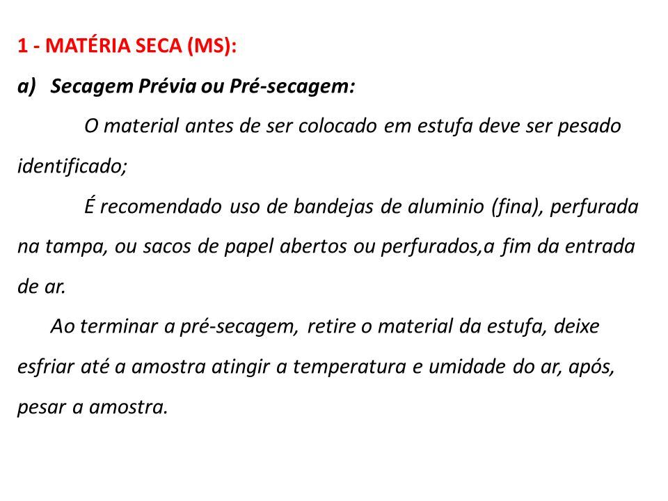 1 - MATÉRIA SECA (MS): a)Secagem Prévia ou Pré-secagem: O material antes de ser colocado em estufa deve ser pesado identificado; É recomendado uso de