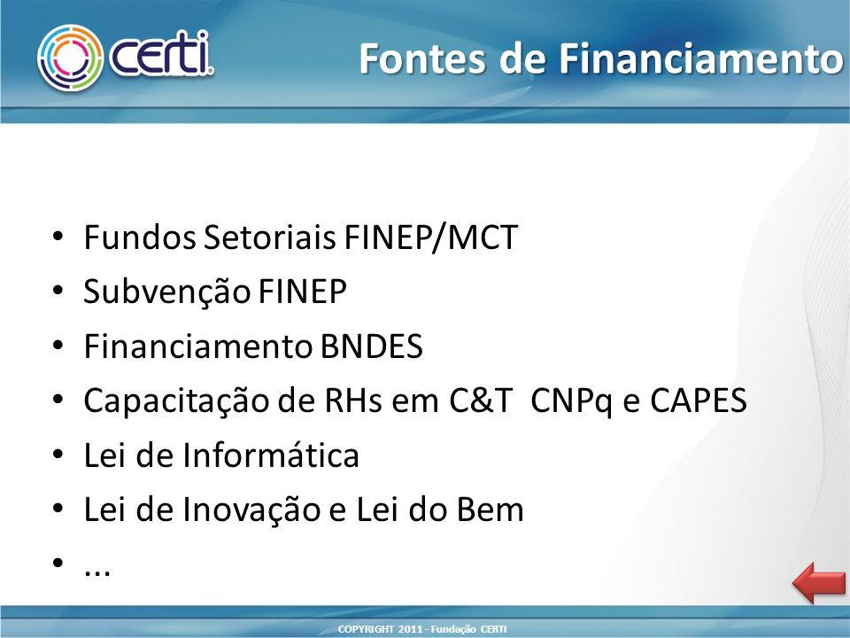 COPYRIGHT 2011 - Fundação CERTI Fundos Setoriais FINEP/MCT Subvenção FINEP Financiamento BNDES Capacitação de RHs em C&T CNPq e CAPES Lei de Informática Lei de Inovação e Lei do Bem...