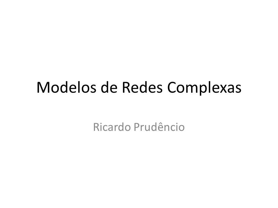 Modelos de Redes Complexas Ricardo Prudêncio