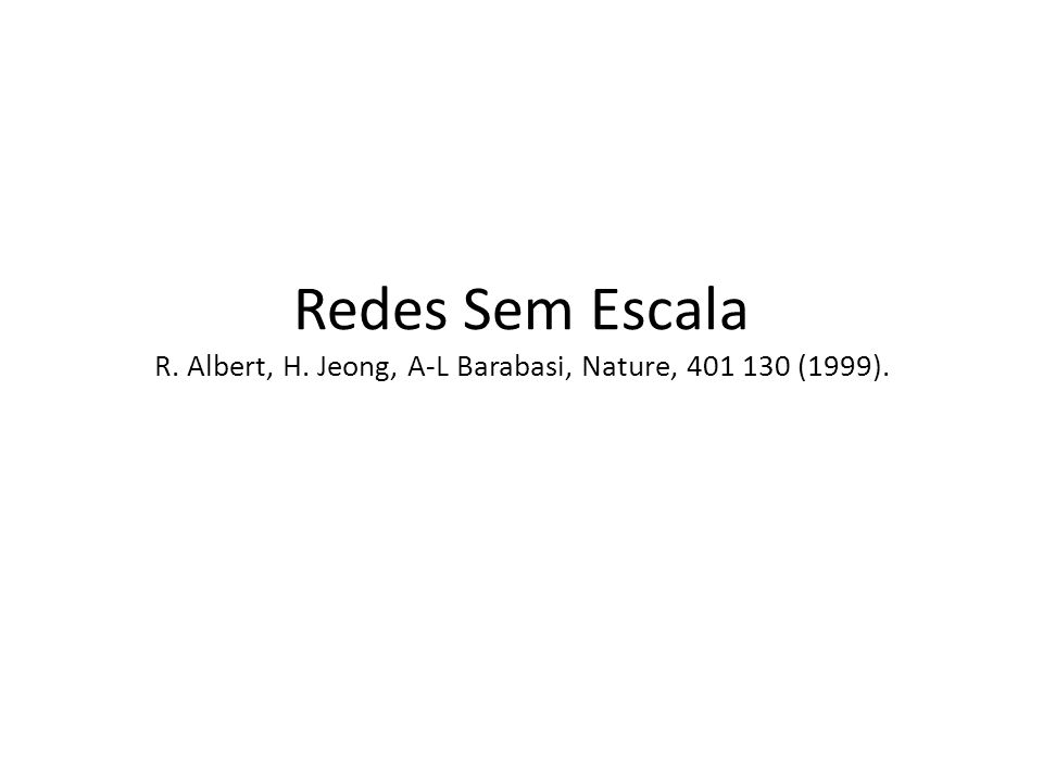 Redes Sem Escala R. Albert, H. Jeong, A-L Barabasi, Nature, 401 130 (1999).