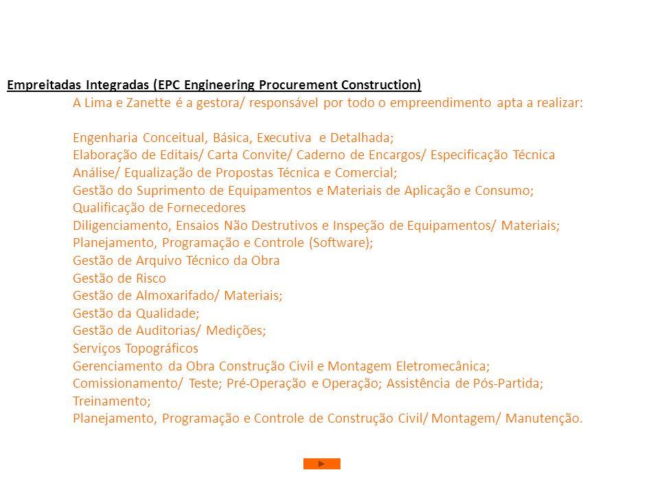 Empreitadas Integradas (EPC Engineering Procurement Construction) A Lima e Zanette é a gestora/ responsável por todo o empreendimento apta a realizar: