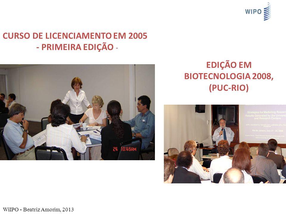 CURSO DE LICENCIAMENTO EM 2005 - PRIMEIRA EDIÇÃO - WiIPO - Beatriz Amorim, 2013 EDIÇÃO EM BIOTECNOLOGIA 2008, (PUC-RIO)