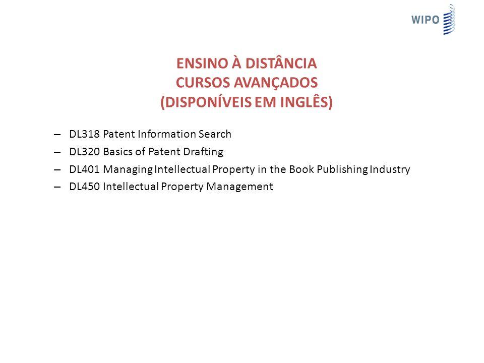 ENSINO À DISTÂNCIA CURSOS AVANÇADOS (DISPONÍVEIS EM INGLÊS) – DL318 Patent Information Search – DL320 Basics of Patent Drafting – DL401 Managing Intellectual Property in the Book Publishing Industry – DL450 Intellectual Property Management