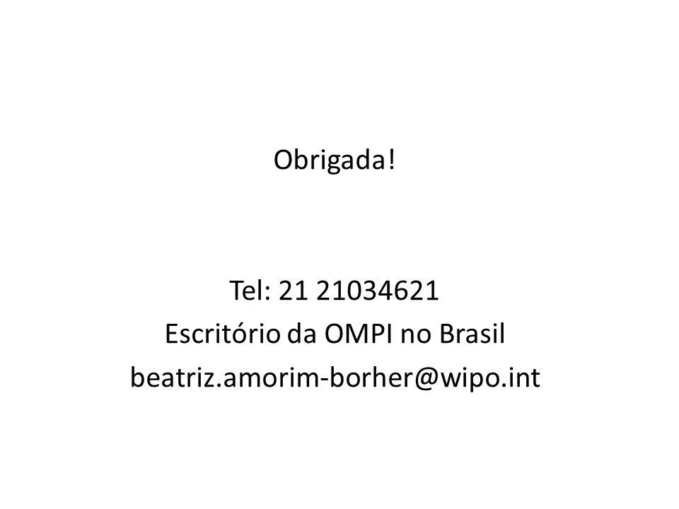 Obrigada! Tel: 21 21034621 Escritório da OMPI no Brasil beatriz.amorim-borher@wipo.int