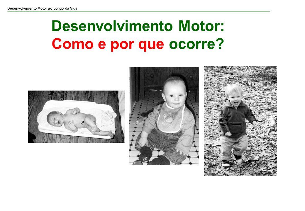 Desenvolvimento Motor ao Longo da Vida Desenvolvimento Motor: Como e por que ocorre?