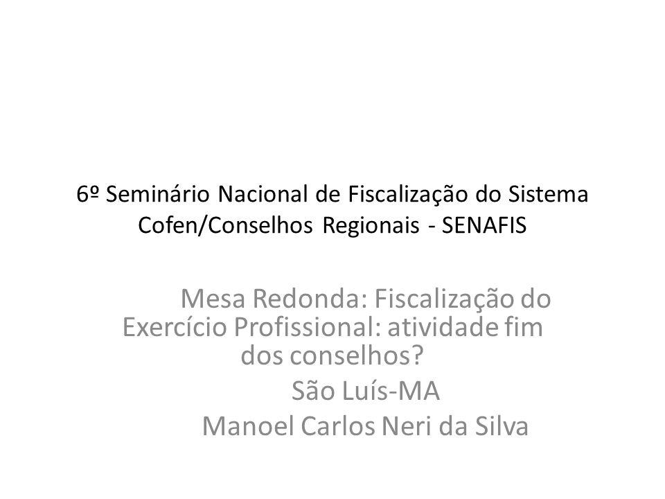 6º Seminário Nacional de Fiscalização do Sistema Cofen/Conselhos Regionais - SENAFIS Mesa Redonda: Fiscalização do Exercício Profissional: atividade f