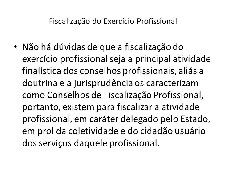 Fiscalização do Exercício Profissional Não há dúvidas de que a fiscalização do exercício profissional seja a principal atividade finalística dos conse