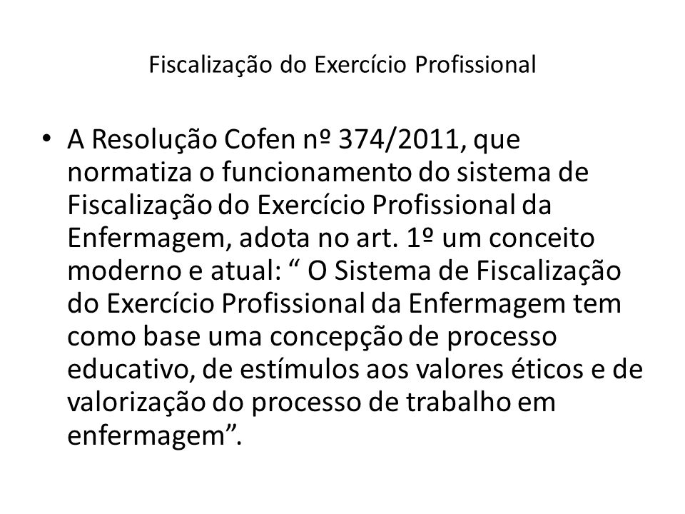 Fiscalização do Exercício Profissional A Resolução Cofen nº 374/2011, que normatiza o funcionamento do sistema de Fiscalização do Exercício Profission