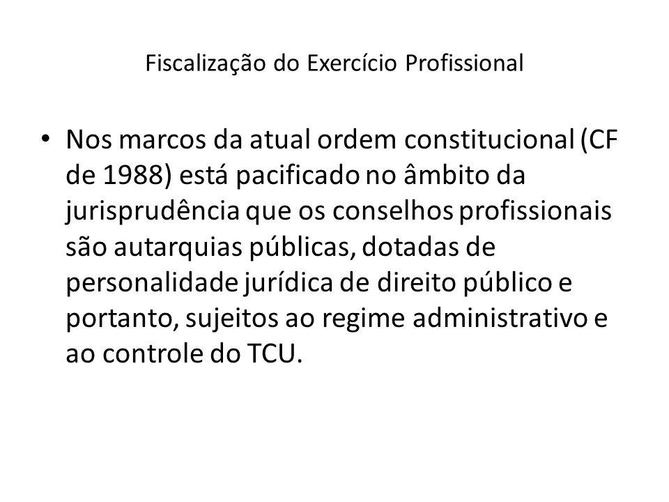 Fiscalização do Exercício Profissional Nos marcos da atual ordem constitucional (CF de 1988) está pacificado no âmbito da jurisprudência que os consel