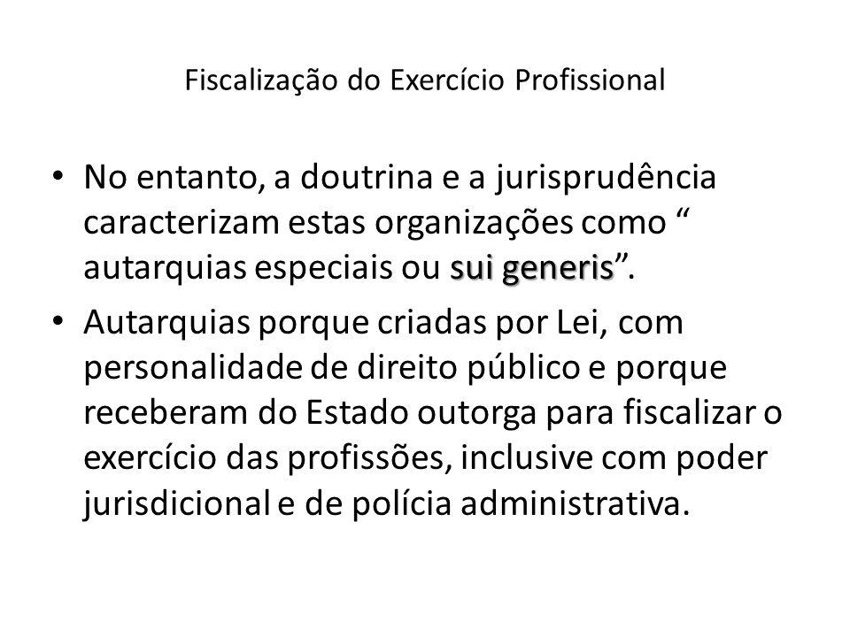 Fiscalização do Exercício Profissional sui generis No entanto, a doutrina e a jurisprudência caracterizam estas organizações como autarquias especiais