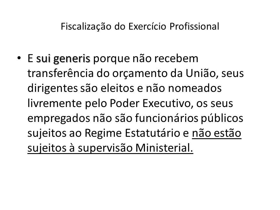 Fiscalização do Exercício Profissional sui generis E sui generis porque não recebem transferência do orçamento da União, seus dirigentes são eleitos e