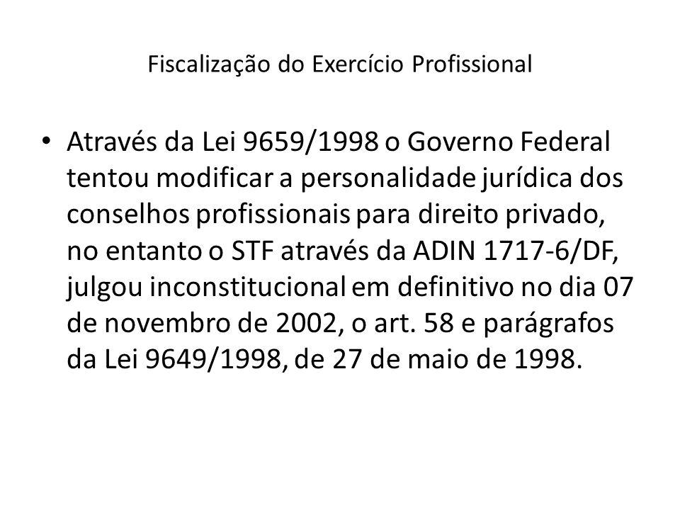 Fiscalização do Exercício Profissional Através da Lei 9659/1998 o Governo Federal tentou modificar a personalidade jurídica dos conselhos profissionai