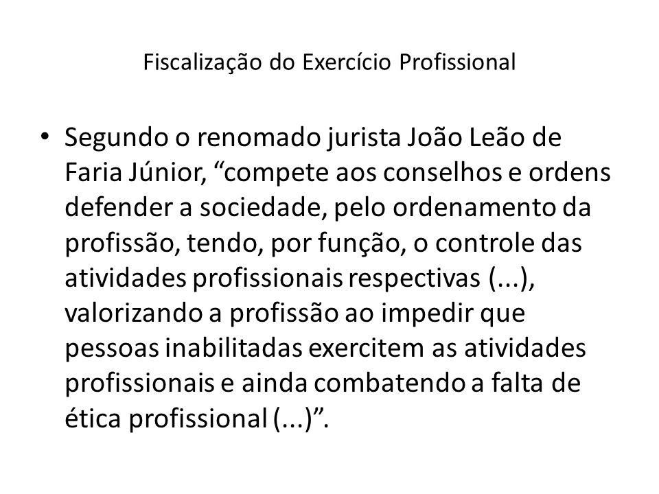 Fiscalização do Exercício Profissional Segundo o renomado jurista João Leão de Faria Júnior, compete aos conselhos e ordens defender a sociedade, pelo
