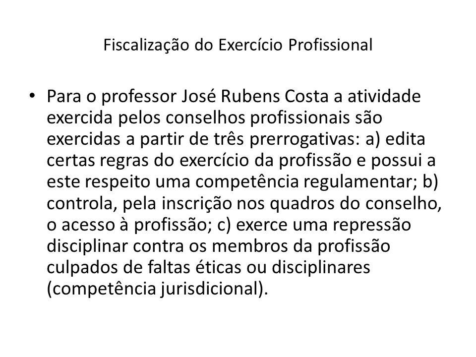 Fiscalização do Exercício Profissional Para o professor José Rubens Costa a atividade exercida pelos conselhos profissionais são exercidas a partir de