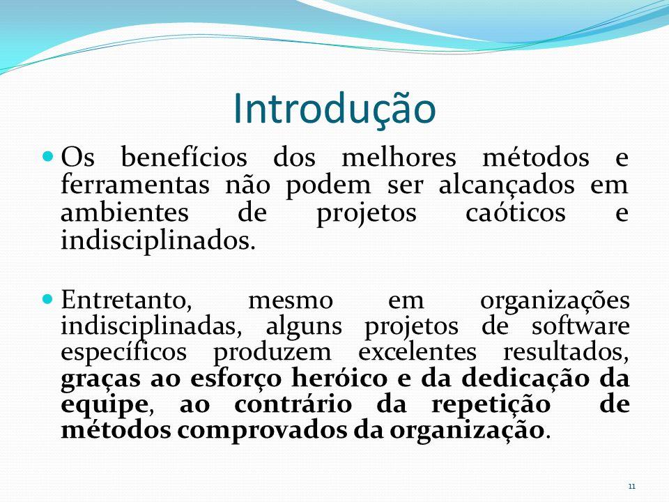 Introdução Os benefícios dos melhores métodos e ferramentas não podem ser alcançados em ambientes de projetos caóticos e indisciplinados. Entretanto,